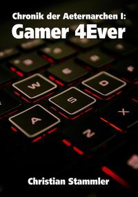Chronik der Aeternarchen I: Gamer 4Ever