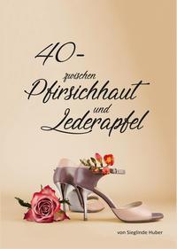 40 - zwischen Pfirsichhaut und Lederapfel