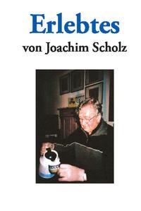 """""""Erlebtes von Joachim Scholz"""""""