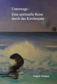 Unterwegs - Eine spirituelle Reise durch das Kirchenjahr