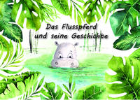Das Flusspferd und seine Geschichte